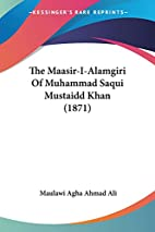 The Maasir-I-Alamgiri Of Muhammad Saqui…