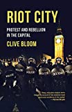 Bloom, Clive: Riot City: Protest and Rebellion in the Capital