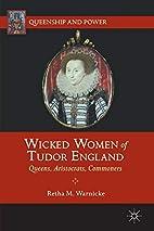 Wicked Women of Tudor England: Queens,…
