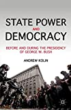 Kolin, Andrew: State Power and Democracy: Before and During the Presidency of George W. Bush