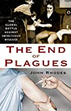 Rhodes, John: The End of Plagues: The Global Battle Against Infectious Disease (Macsci)