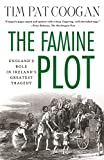 Coogan, Tim Pat: The Famine Plot: England's Role in Ireland's Greatest Tragedy