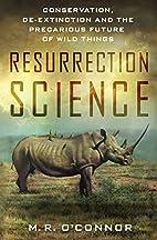 Resurrection Science: Conservation,…