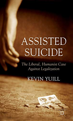 assisted-suicide-the-liberal-humanist-case-against-legalization