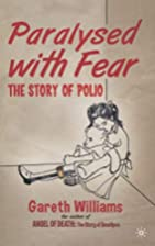 Paralysed with Fear: The Story of Polio by…