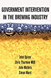 Spicer, John: Government Intervention in the Brewing Industry