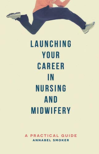 launching-your-career-in-nursing-and-midwifery-a-practical-guide