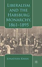 Liberalism and the Habsburg Monarchy,…