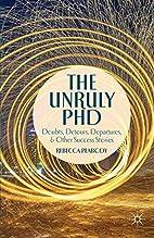 The Unruly PhD: Doubts, Detours, Departures…