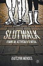 SlutWalk: Feminism, Activism and Media by K.…