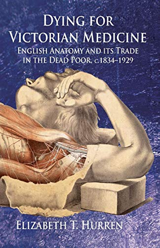 dying-for-victorian-medicine-english-anatomy-and-its-trade-in-the-dead-poor-c1834-1929