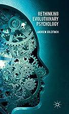 Rethinking evolutionary psychology by Andrew…