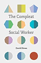 The Compleat Social Worker by David Howe