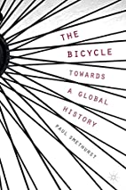 The Bicycle - Towards a Global History by P.…