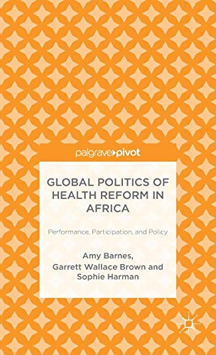 global-politics-of-health-reform-in-africa-performance-participation-and-policy