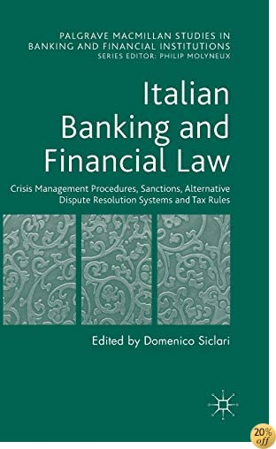 Italian Banking and Financial Law: Crisis Management Procedures, Sanctions, Alternative Dispute Resolution Systems and Tax Rules (Palgrave Macmillan Studies in Banking and Financial Institutions)