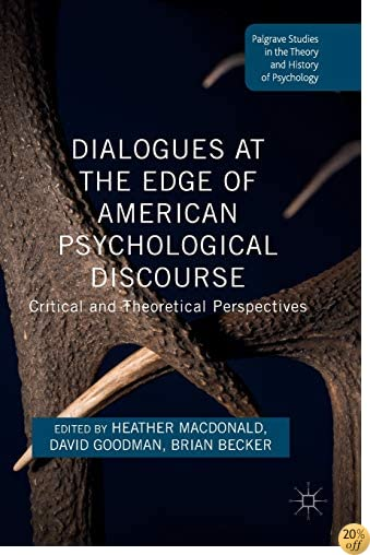 Dialogues at the Edge of American Psychological Discourse: Critical and Theoretical Perspectives (Palgrave Studies in the Theory and History of Psychology)