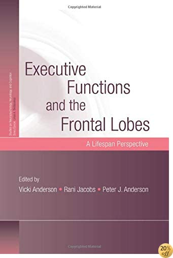 Executive Functions and the Frontal Lobes: A Lifespan Perspective (Studies on Neuropsychology, Neurology and Cognition)