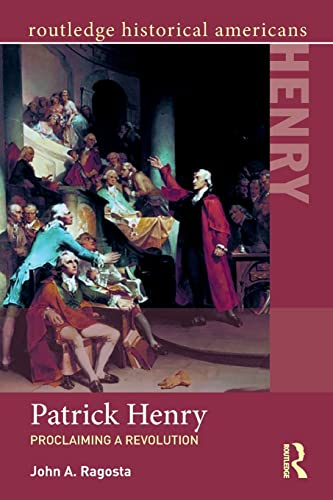 patrick-henry-proclaiming-a-revolution-routledge-historical-americans