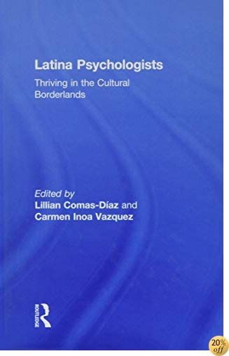 Latina Psychologists: Thriving in the Cultural Borderlands
