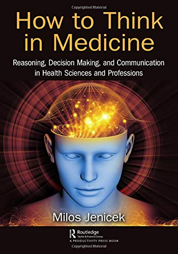 how-to-think-in-medicine-reasoning-decision-making-and-communication-in-health-sciences-and-professions