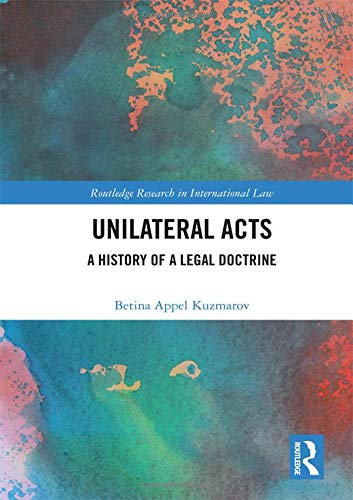 unilateral-acts-a-history-of-a-legal-doctrine-routledge-research-in-international-law