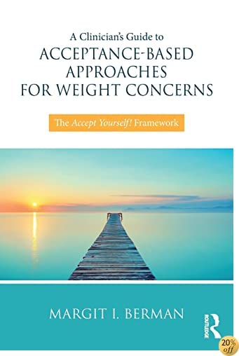 TA Clinician's Guide to Acceptance-Based Approaches for Weight Concerns: The Accept Yourself! Framework