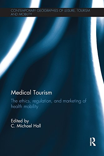 medical-tourism-the-ethics-regulation-and-marketing-of-health-mobility-contemporary-geographies-of-leisure-tourism-and-mobility