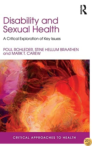 Disability and Sexual Health: A Critical Exploration of Key Issues (Critical Approaches to Health)