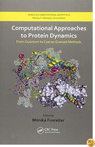 Computational Approaches to Protein Dynamics: From Quantum to Coarse-Grained Methods (Series in Computational Biophysics)