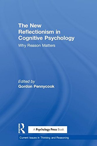 the-new-reflectionism-in-cognitive-psychology-why-reason-matters-current-issues-in-thinking-and-reasoning