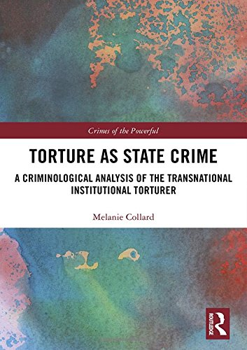 torture-as-state-crime-a-criminological-analysis-of-the-transnational-institutional-torturer-crimes-of-the-powerful