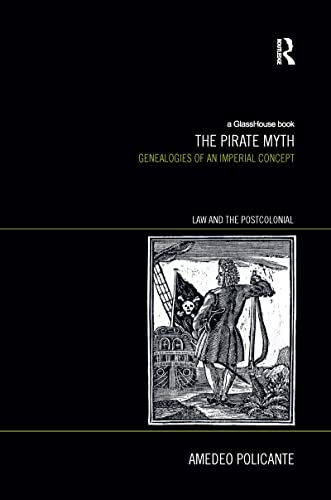 the-pirate-myth-genealogies-of-an-imperial-concept-law-and-the-postcolonial-ethics-politics-economy