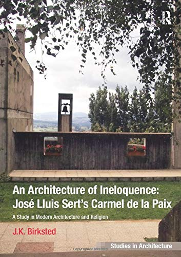 an-architecture-of-ineloquence-a-study-in-modern-architecture-and-religion-ashgate-studies-in-architecture