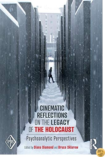 Cinematic Reflections on The Legacy of the Holocaust: Psychoanalytic Perspectives (Psychoanalytic Inquiry Book Series)