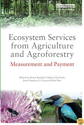 Ecosystem Services from Agriculture and Agroforestry: Measurement and Payment (Routledge Studies in Ecosystem Services)