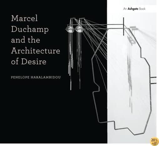 Marcel Duchamp and the Architecture of Desire (Design Research in Architecture)