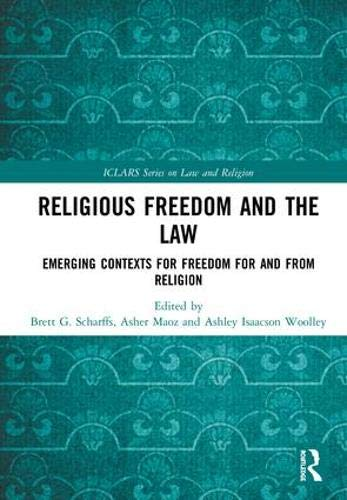 religious-freedom-and-the-law-emerging-contexts-for-freedom-for-and-from-religion-iclars-series-on-law-and-religion