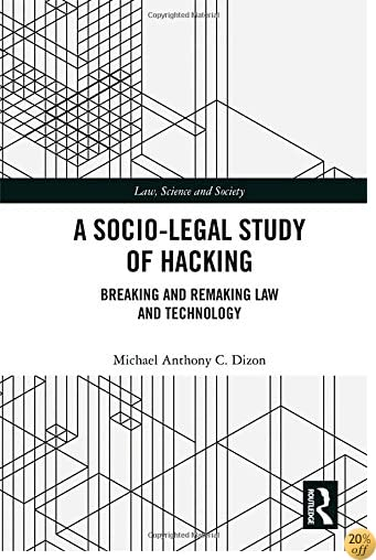 A Socio-Legal Study of Hacking: Breaking and Remaking Law and Technology (Law, Science and Society)