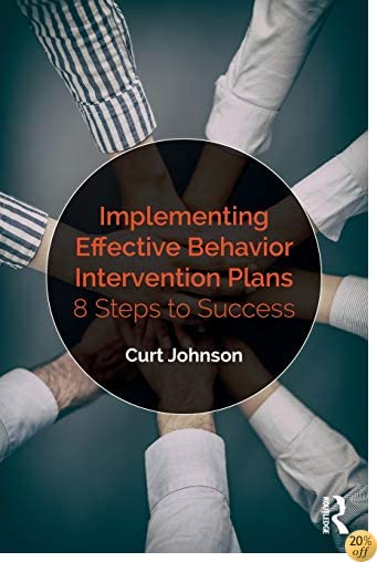 Implementing Effective Behavior Intervention Plans: 8 Steps to Success