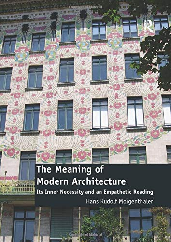 the-meaning-of-modern-architecture-its-inner-necessity-and-an-empathetic-reading