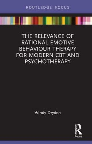 the-relevance-of-rational-emotive-behaviour-therapy-for-modern-cbt-and-psychotherapy-routledge-focus-on-mental-health