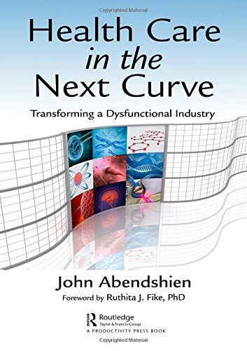 health-care-in-the-next-curve-transforming-a-dysfunctional-industry