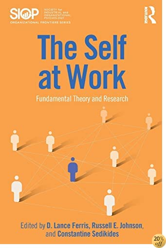 The Self at Work: Fundamental Theory and Research (SIOP Organizational Frontiers Series)