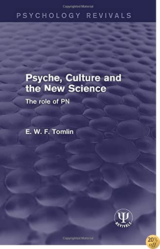 Psyche, Culture and the New Science: The Role of PN (Psychology Revivals)
