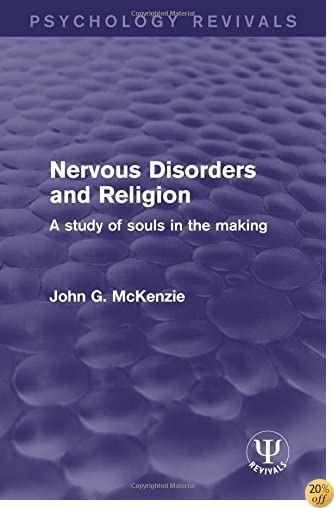 Nervous Disorders and Religion: A Study of Souls in the Making (Psychology Revivals)