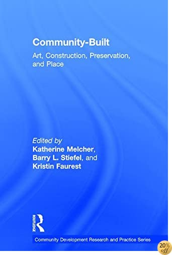 Community-Built: Art, Construction, Preservation, and Place (Community Development Research and Practice Series)