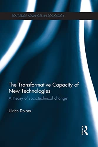 the-transformative-capacity-of-new-technologies-a-theory-of-sociotechnical-change-routledge-advances-in-sociology
