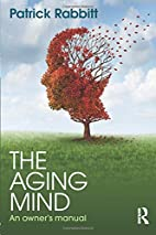 The Aging Mind: An owner's manual by…