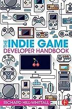 The Indie Game Developer Handbook by Richard…